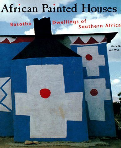 African Painted Houses: Basotho Dwellings of Southern - Houses Painted