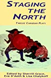 Staging the North - Twelve Canadian Plays, Sharon Shorty and Philip Adams, 0887545645