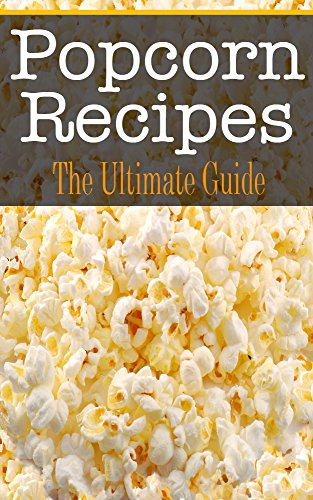 Popcorn Recipes: The Ultimate Guide by [Conners, Bridgette]