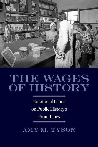 The Wages of History: Emotional Labor on Public History's Front Lines (Public History in Historical Perspective)