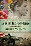 Leaving Independence by  Leanne W. Smith in stock, buy online here