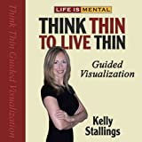 Life is Mental: Think Thin to Live Thin Guided Visualization