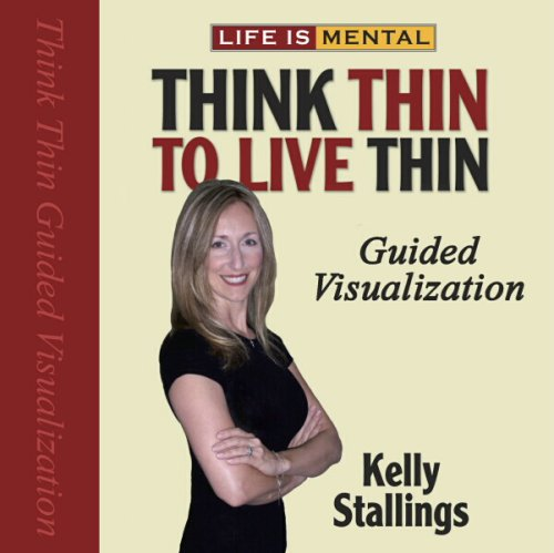 Life is Mental: Think Thin to Live Thin Guided Visualization by Life is Mental