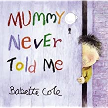 Mummy Never Told Me by Cole, Babette [04 March 2004]