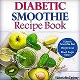 Diabetic Smoothie Recipe Book: Diabetic Smoothie