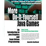 More Do-It-Yourself Java Games: An Introduction to Java Graphics and Event-Driven Programming