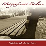 Magnificent Failure | Patricia M. Robertson