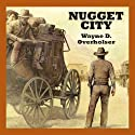Nugget City Audiobook by Wayne D. Overholser Narrated by Jeff Harding