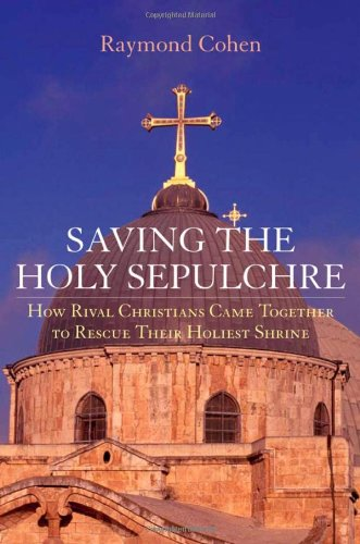 Saving the Holy Sepulchre: How Rival Christians Came Together to Rescue their Holiest Shrine