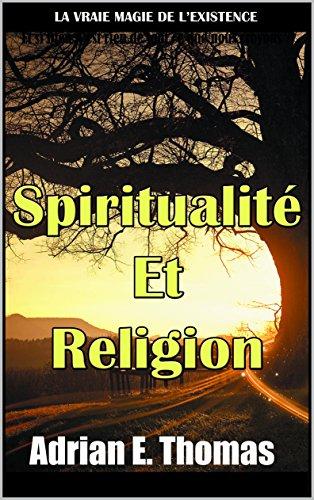 Spiritualité Et Religion: La vraie magie de l'Existence (French Edition)