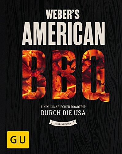 Weber's American BBQ: Ein kulinarischer Roadtrip durch die USA (GU Weber Grillen)