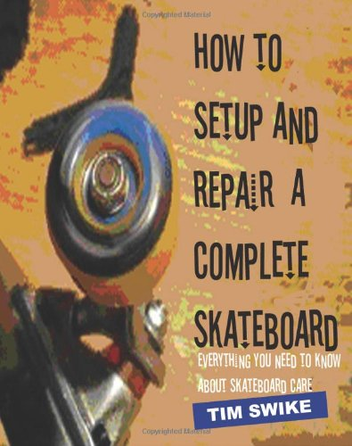 - How To Setup And Repair A Complete Skateboard: Everything You Need To Know About Skateboard Care.
