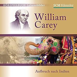 William Carey: Aufbruch nach Indien Hörspiel