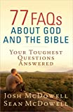 img - for 77 FAQs About God and the Bible: Your Toughest Questions Answered (The McDowell Apologetics Library) book / textbook / text book