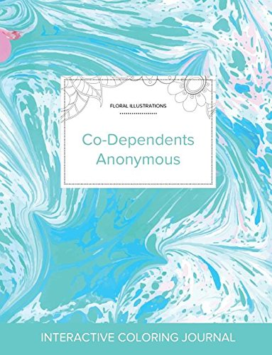 Read Online Adult Coloring Journal: Co-Dependents Anonymous (Floral Illustrations, Turquoise Marble) PDF