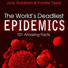 The World's Deadliest Epidemics: 101 Amazing Facts Audiobook by Jack Goldstein, Frankie Taylor Narrated by Lawrence Keefe