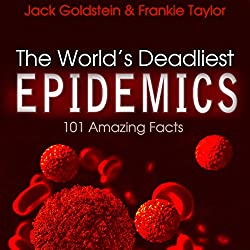 The World's Deadliest Epidemics: 101 Amazing Facts