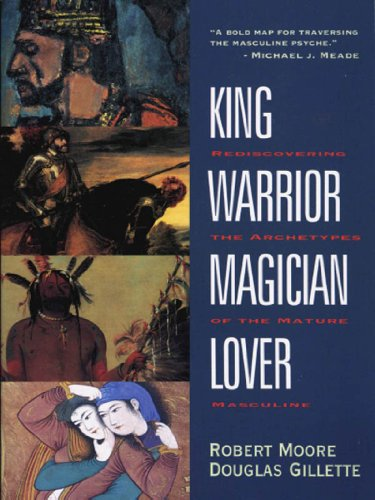 King, Warrior, Magician, Lover: Rediscovering the Archetypes of the Mature Masculine cover