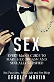 Sex: Every Man's Guide to Sexually Satisfy Her - Sex Positions, Sex Guide & Sex Help