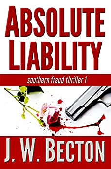 Absolute Liability (Southern Fraud Thriller Book 1) by [Becton, J. W., Becton, Jennifer]