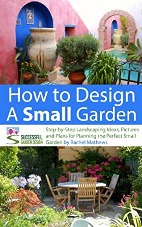 How to Design a Small Garden - Step-by-Step Landscaping ...