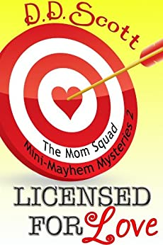 Licensed For Love (Short Story) (The Mom Squad Mini-Mayhem Mysteries Book 2) by [Scott, D. D.]