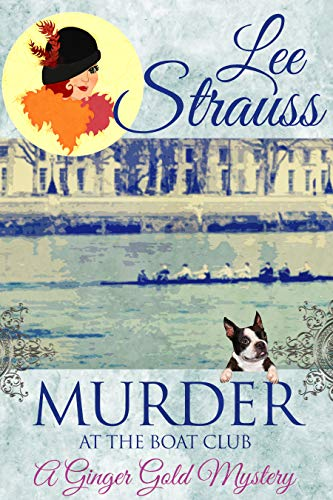 Murder at the Boat Club: a cozy 1920s murder mystery (A Ginger Gold Mystery Book 9) by [Strauss, Lee]