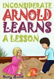 Inconsiderate Arnold Learns A Lesson: Learn A Lesson About The Importance Of Thinking About Others' Feelings