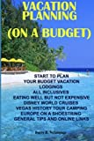 Vacation planning (on a budget): Start to plan your budget vacation road trips lodging transportation eating well on a budget tips and general ... Internet and general tips (Correct Times)