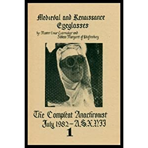 COMPLEAT ANACHRONIST - Number 1 - July 1982: Medieval and Renaissance Eyeglasses: Their History and Construction