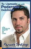 Tu Llamado Es Mas Poderoso Que Tu Debilidad, Kerwin Santiago, 0829748601