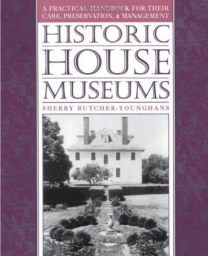 Historic House Museums: A Practical Handbook for Their Care, Preservation, and Management: 1st (First) Edition