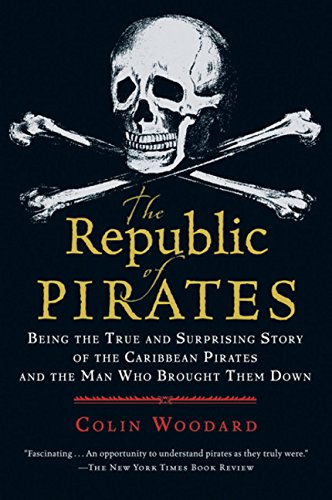 The Republic of Pirates: Being the True and Surprising Story of the Caribbean Pirates and the Man Who Brought Them Down (Pirate Blackbeard)