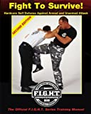 Fight To Survive!: Hardcore Self Defense Against Armed and Unarmed Attack (Volume 1)