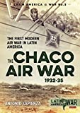 The Chaco Air War 1932-35: The First Modern Air War in Latin America (LatinAmerica@War)