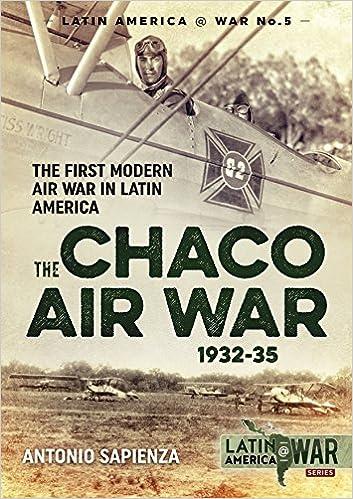 The Chaco Air War 1932-35: The First Modern Air War in Latin America