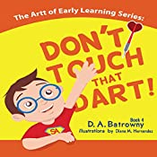 Don't Touch That Dart!: The Artt of Early Learning Series, Book 4 | D.A. Batrowny