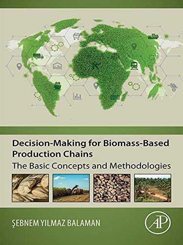 - Decision-Making for Biomass-Based Production Chains: The Basic Concepts and Methodologies
