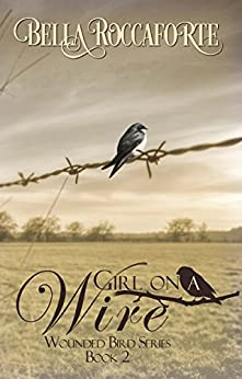 Girl on a Wire (Wounded Bird Book 2) by [Roccaforte, Bella]