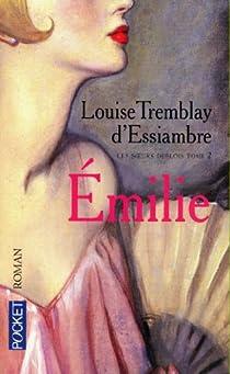 Les soeurs Deblois, Tome 2 : Emilie par Tremblay-d'Essiambre