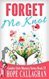 Forget Me Knot: A Garden Girls Cozy Mysteries Book (Garden Girls Christian Cozy Mystery Series 13)