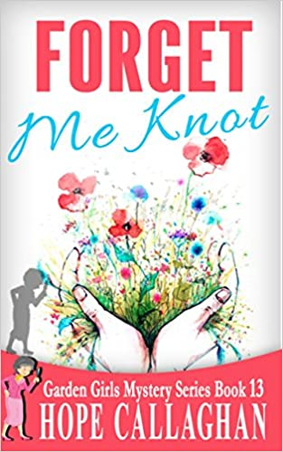 Forget Me Knot (Garden Girls Christian Cozy Mystery Series Book 13)
