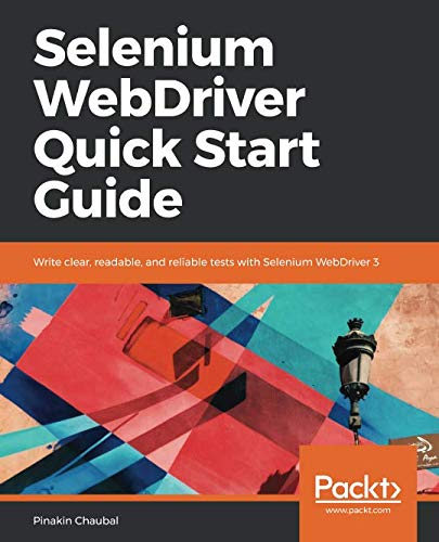 Selenium WebDriver Quick Start Guide: Write clear, readable, and reliable tests with Selenium WebDriver 3