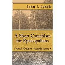 A Short Catechism for Episcopalians (And Other Anglicans)
