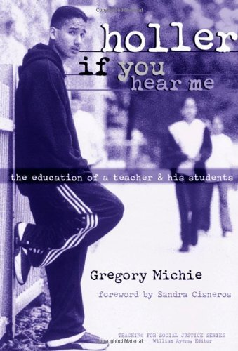 Holler If You Hear Me: The Education of a Teacher and His Students (Teaching for Social Justice Series) by Gregory Michie (1999-10-01)