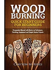 Woodburning Quick Start Guide for Beginners: Pyrography Manual with Basics on Techniques, Finishing, Equipment, and Simple Starter Projects