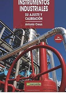 Instrumentos industriales, su ajuste y calibración (Spanish Edition)