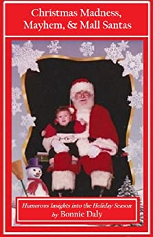 Christmas Madness, Mayhem, and Mall Santas: Humorous Insights into the Holiday Season by [Daly, Bonnie]