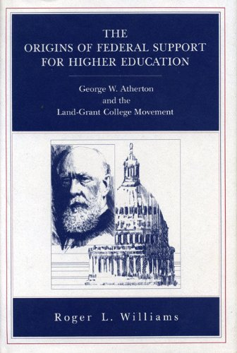 The Origins of Federal Support for Higher Education: George W. Atherton and the Land-Grant College Movement