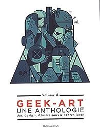 Geek art, une anthologie : Volume 2, Art, design, illustrations & sabres-laser par Thomas Olivri